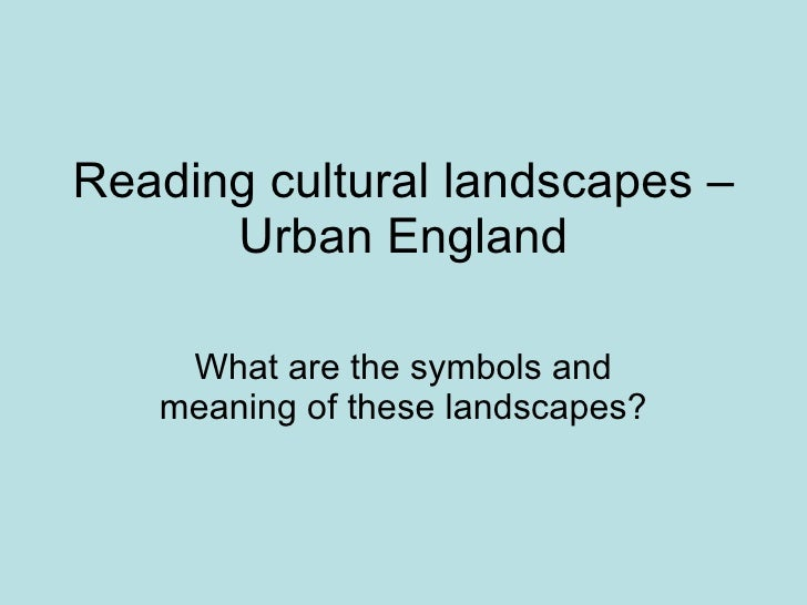 Reading cultural landscapes – Urban England What are the symbols and meaning of these landscapes?