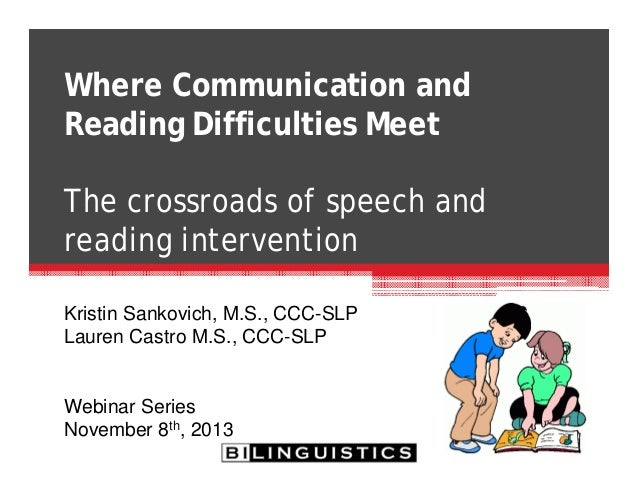 Where Communication and Reading Difficulties Meet The crossroads of speech and reading intervention Kristin Sankovich, M.S...