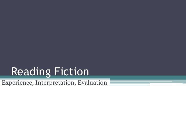 Reading Fiction<br />Experience, Interpretation, Evaluation<br />