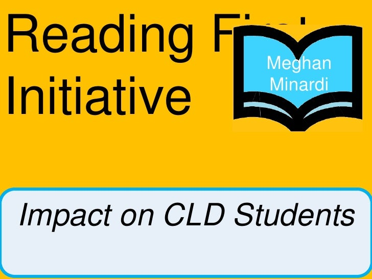 Reading First Initiative<br />Meghan Minardi <br />Impact on CLD Students<br />