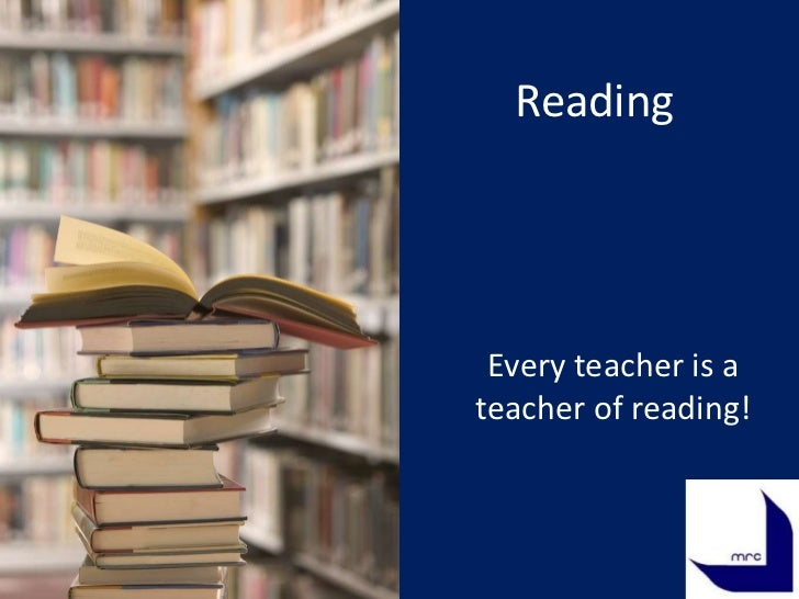 Reading Every teacher is ateacher of reading!