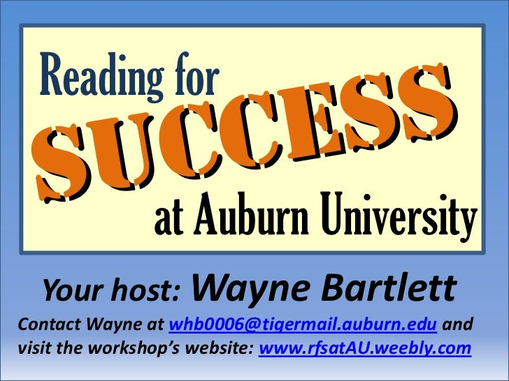 Reading for<br />Success<br />Success<br />at Auburn University<br />Your host: Wayne Bartlett<br />Contact Wayne at whb00...