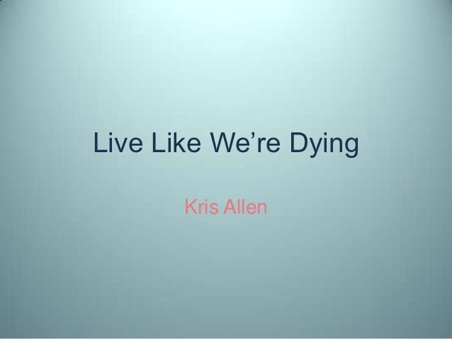 "Live Like We""re Dying       Kris Allen"