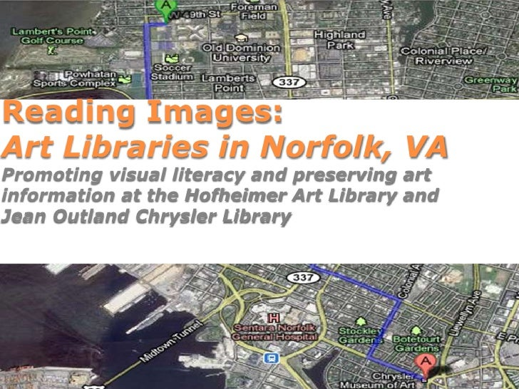 Reading Images:Art Libraries in Norfolk, VAPromoting visual literacy and preserving artinformation at the Hofheimer Art Li...