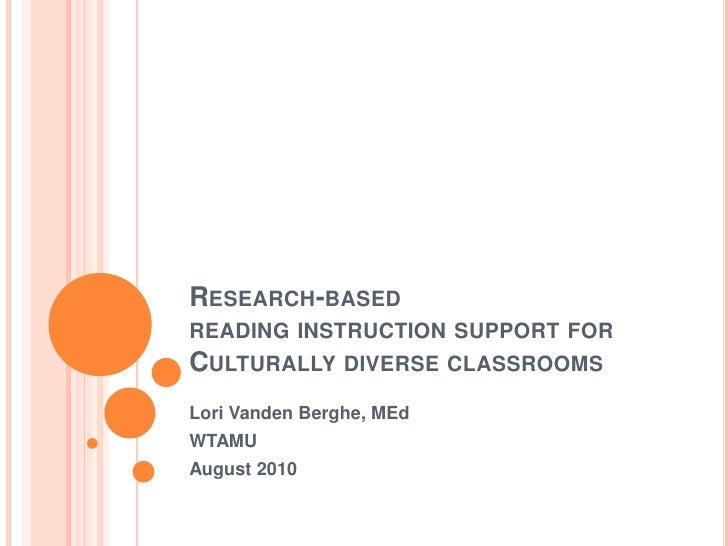 Research-based reading instruction support for Culturally diverse classrooms<br />Lori VandenBerghe, MEd<br />WTAMU<br />A...