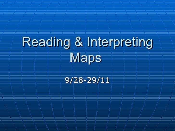 Reading & Interpreting Maps  9/28-29/11