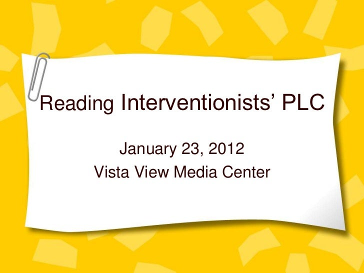 Reading Interventionists' PLC         January 23, 2012     Vista View Media Center