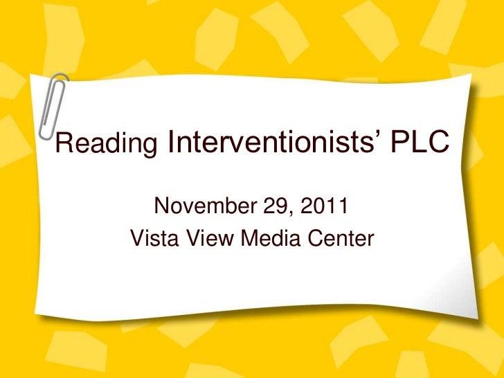 Reading Interventionists' PLC       November 29, 2011     Vista View Media Center