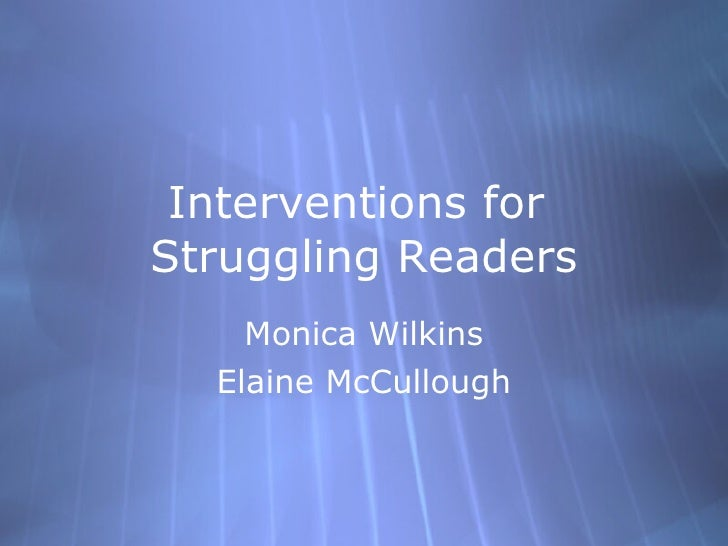 Interventions for  Struggling Readers Monica Wilkins Elaine McCullough