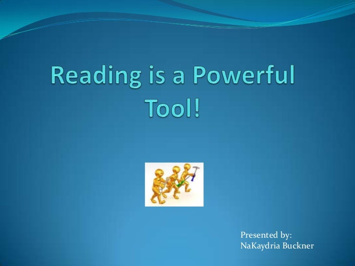 Reading is a Powerful Tool!<br />Presented by:<br />NaKaydria Buckner<br />