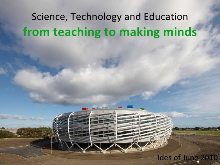 Science, Technology and Education   from teaching to making minds Ides of June 2010