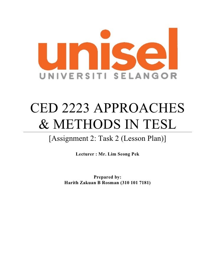 CED 2223 APPROACHES & METHODS IN TESL  [Assignment 2: Task 2 (Lesson Plan)]          Lecturer : Mr. Lim Seong Pek         ...