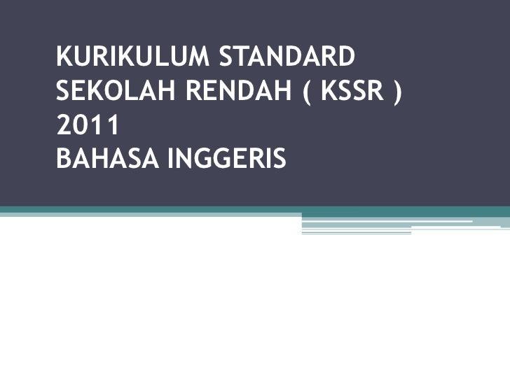 KURIKULUM STANDARDSEKOLAH RENDAH ( KSSR )2011BAHASA INGGERIS