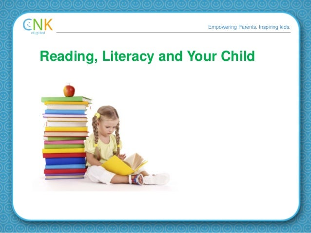 Empowering Parents. Inspiring kids. Reading, Literacy and Your Child