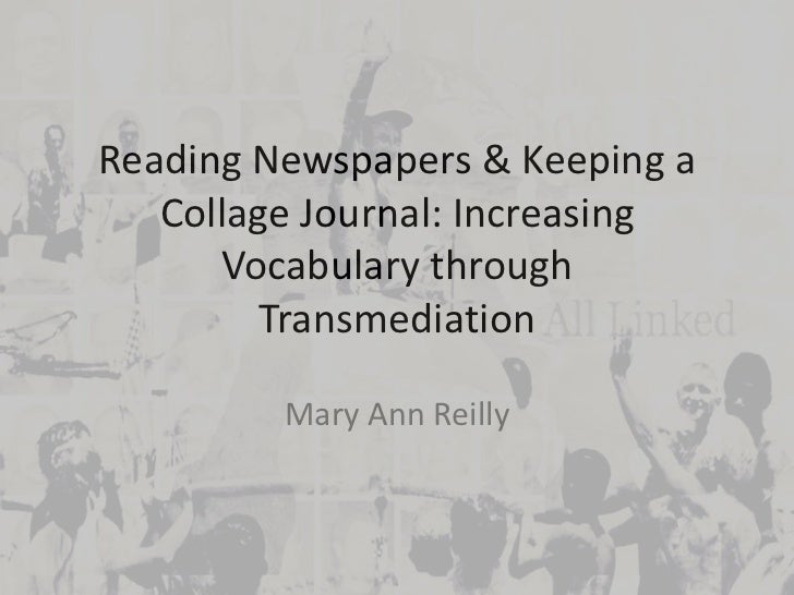 Reading Newspapers & Keeping a   Collage Journal: Increasing      Vocabulary through         Transmediation         Mary A...