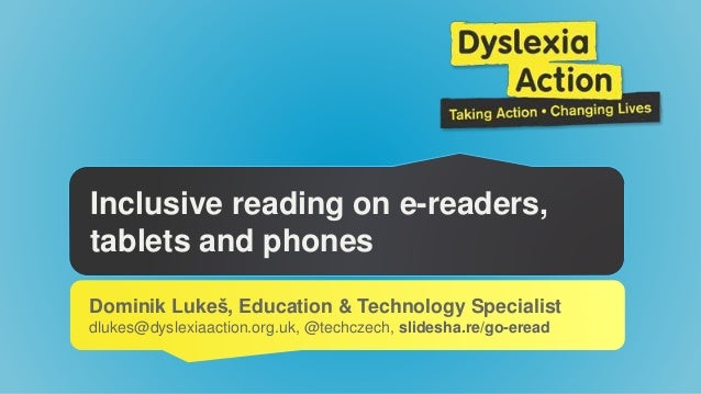 Inclusive reading on e-readers,  tablets and phones  Dominik Lukeš, Education & Technology Specialist  dlukes@dyslexiaacti...