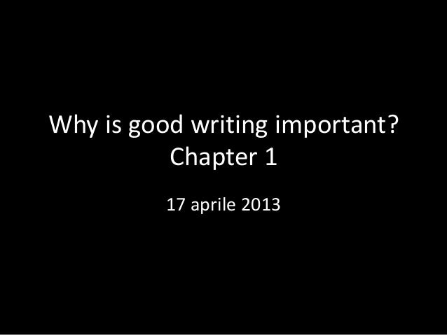 Why is good writing important?Chapter 117 aprile 2013