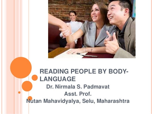 READING PEOPLE BY BODY-    LANGUAGE       Dr. Nirmala S. Padmavat              Asst. Prof.Nutan Mahavidyalya, Selu, Mahara...