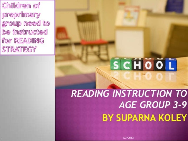 READING INSTRUCTION TO          AGE GROUP 3-9      BY SUPARNA KOLEY          1/3/2013