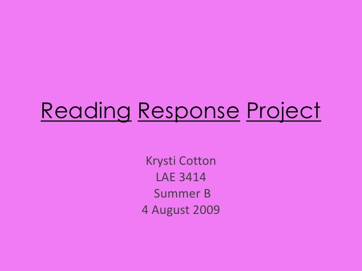 ReadingResponseProject<br />Krysti Cotton<br />LAE 3414<br /> Summer B<br />4 August 2009<br />