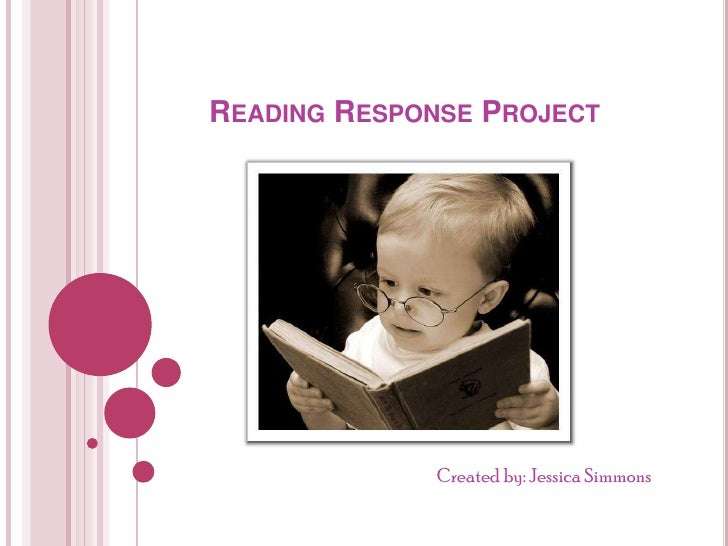Reading Response Project	<br />			         Created by: Jessica Simmons<br />