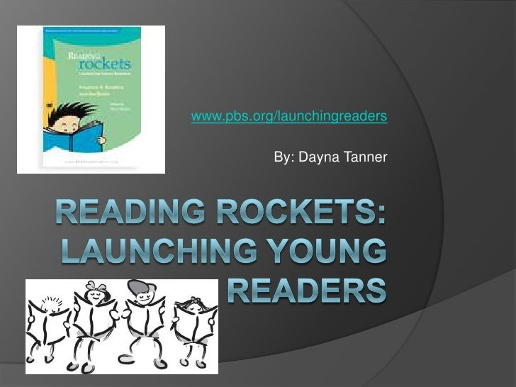 Reading Rockets: Launching Young Readers<br />www.pbs.org/launchingreaders<br />By: Dayna Tanner<br />