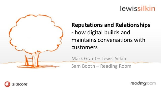 Reputations and Relationships - how digital builds and maintains conversations with customers Mark Grant – Lewis Silkin Sa...