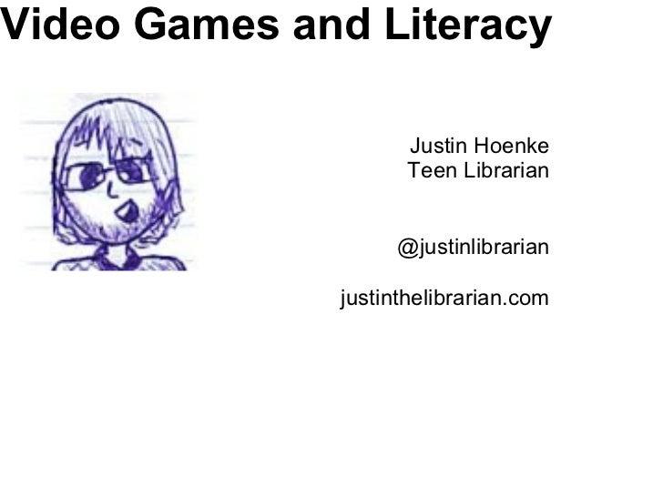 Video Games and Literacy                    Justin Hoenke                    Teen Librarian                   @justinlibra...