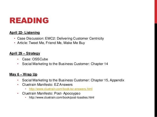 READINGApril 22- Listening• Case Discussion: EMC2: Delivering Customer Centricity• Article: Tweet Me, Friend Me, Make Me B...