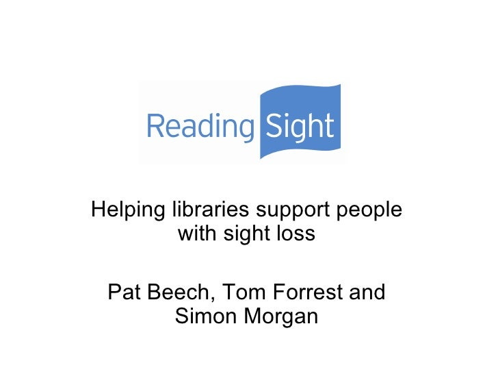Helping libraries support people with sight loss Pat Beech, Tom Forrest and Simon Morgan