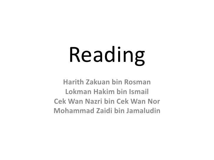 Reading<br />HarithZakuan bin Rosman<br />Lokman Hakim bin Ismail<br />Cek Wan Nazri bin Cek Wan Nor<br />Mohammad Zaidi b...