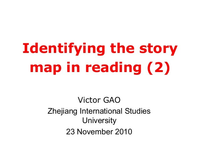 Identifying the story map in reading (2) Victor GAO Zhejiang International Studies University 23 November 2010