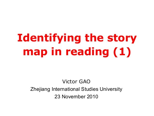 Identifying the story map in reading (1) Victor GAO Zhejiang International Studies University 23 November 2010