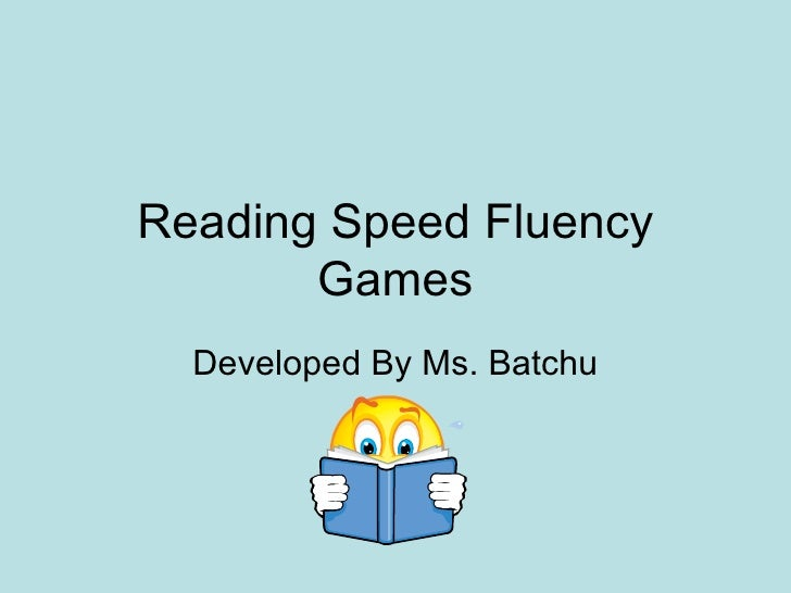 Reading Speed Fluency Games Developed By Ms. Batchu