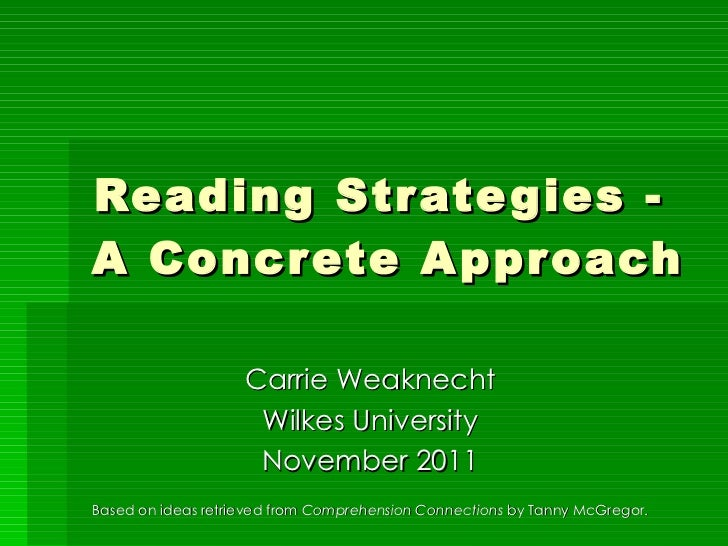 Reading Strategies -  A Concrete Approach Carrie Weaknecht Wilkes University November 2011 Based on ideas retrieved from  ...