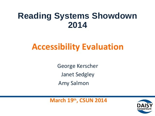 Reading Systems Showdown  2014  Accessibility Evaluation  George Kerscher  Janet Sedgley  Amy Salmon  March 19th, CSUN 201...