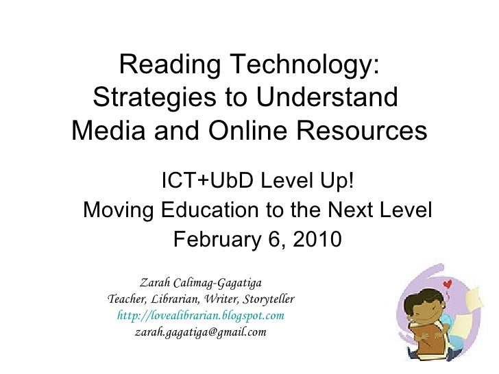 Reading Technology: Strategies to Understand  Media and Online Resources ICT+UbD Level Up! Moving Education to the Next Le...