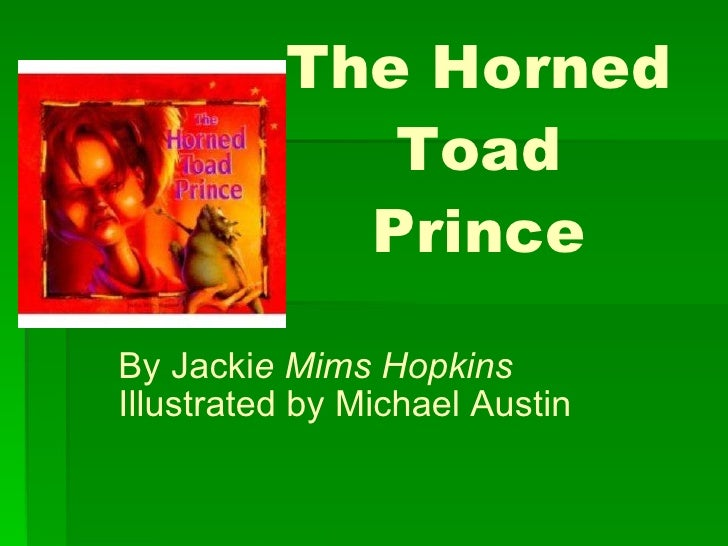 The Horned Toad Prince By Jacki e Mims Hopkins Illustrated by Michael Austin