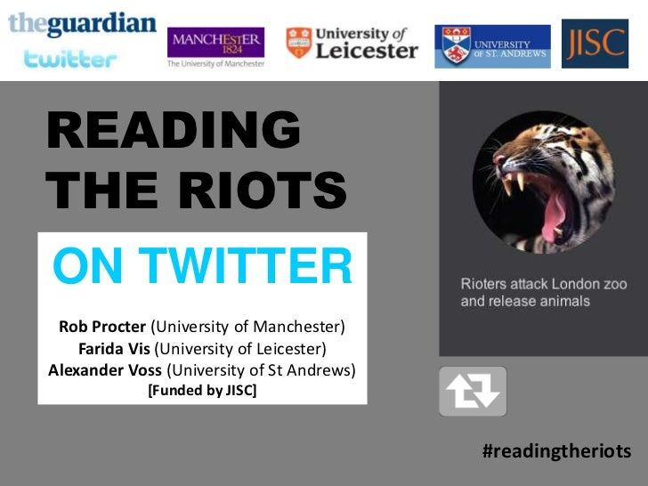 READINGTHE RIOTSON TWITTER Rob Procter (University of Manchester)    Farida Vis (University of Leicester)Alexander Voss (U...