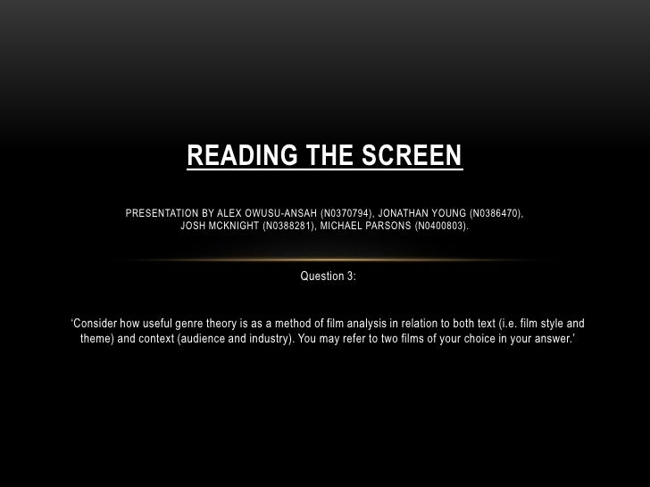 READING THE SCREEN           PRESENTATION BY ALEX OWUSU-ANSAH (N0370794), JONATHAN YOUNG (N0386470),                    JO...