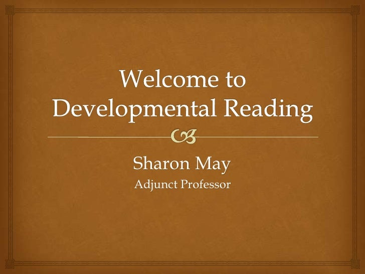 Welcome to Developmental Reading<br />Sharon May<br />Adjunct Professor<br />