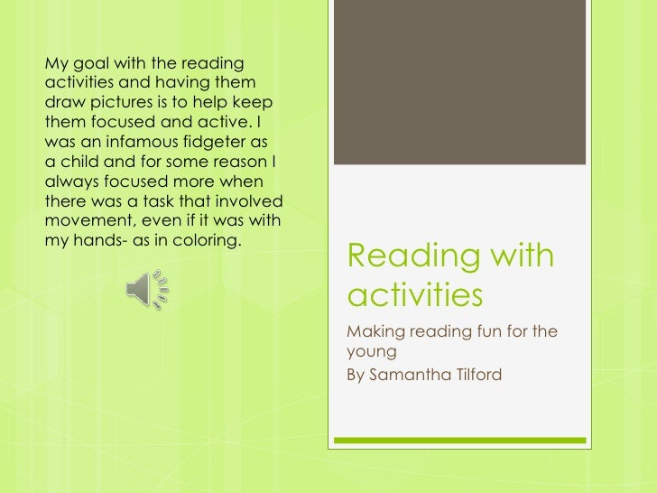 Reading with activities<br />Making reading fun for the young<br />By Samantha Tilford<br />My goal with the reading activ...