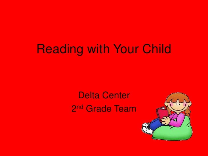 Reading with Your Child<br />Delta Center <br />2nd Grade Team<br />