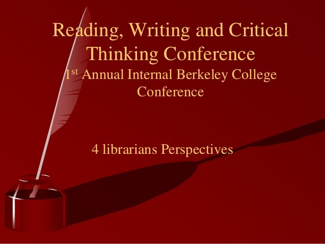 Reading, Writing and Critical   Thinking Conference 1st Annual Internal Berkeley College              Conference     4 lib...