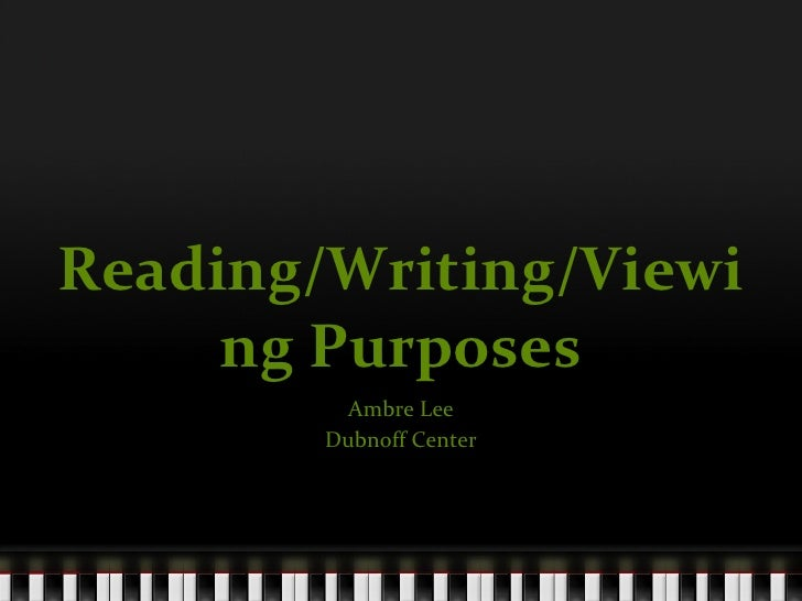 Reading/Writing/Viewing Purposes Ambre Lee Dubnoff Center