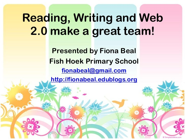 Reading, Writing and Web 2.0 make a great team!     Presented by Fiona Beal    Fish Hoek Primary School        fionabeal@g...