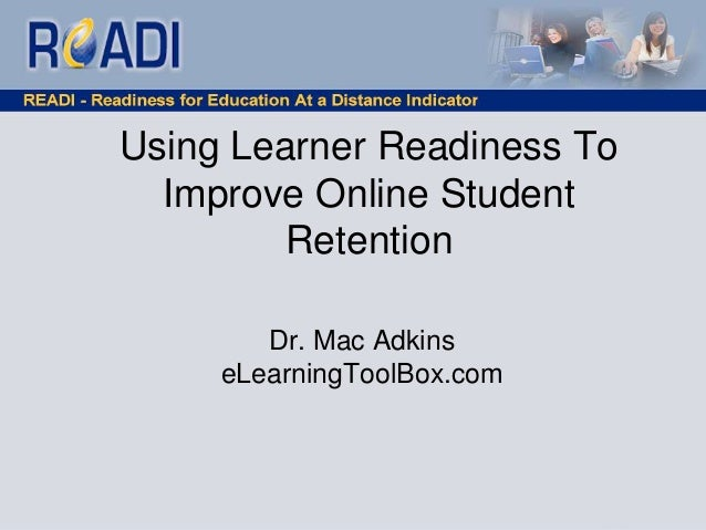 Using Learner Readiness To Improve Online Student Retention Dr. Mac Adkins eLearningToolBox.com