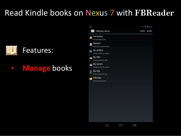 Read Kindle books on Nexus 7 with FBReader     Features: •   Manage books