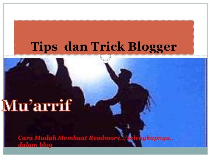Tips  dan Trick Blogger<br />Mu'arrif<br />Cara MudahMembuatReadmore../selengkapnya.. dalam blog<br />