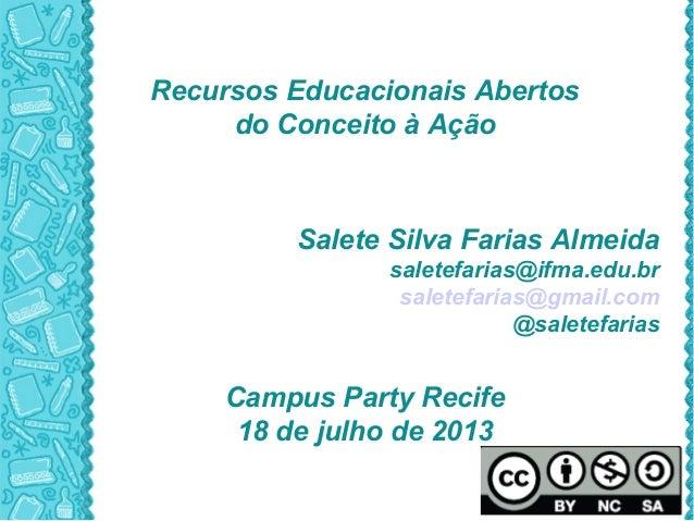 Recursos Educacionais Abertos do Conceito à Ação Salete Silva Farias Almeida saletefarias@ifma.edu.br saletefarias@gmail.c...